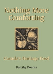 Nothing More Comforting - Canada's Heritage Food ebook by Dorothy Duncan