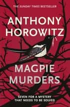 Magpie Murders - the Sunday Times bestseller crime thriller with a fiendish twist ebook by Anthony Horowitz