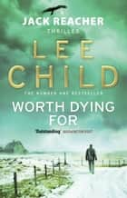 Worth Dying For - (Jack Reacher 15) ebook by Lee Child