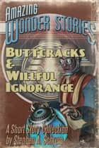 Buttcracks and Willful Ignorance eBook by Stephen Schrum