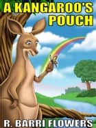 A Kangaroo's Pouch (A Children's Picture Book) ebook by R. Barri Flowers
