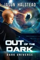 Out of the Dark - Dark Universe, #2 ebook by Jason Halstead