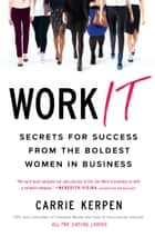 Work It - Secrets for Success from the Boldest Women in Business ebook by Carrie Kerpen