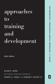 Approaches To Training And Development - Third Edition Revised And Updated ebook by Dugan Laird,Elwood F. Holton,Sharon S. Naquin