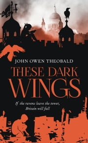 These Dark Wings ebook by John Owen Theobald