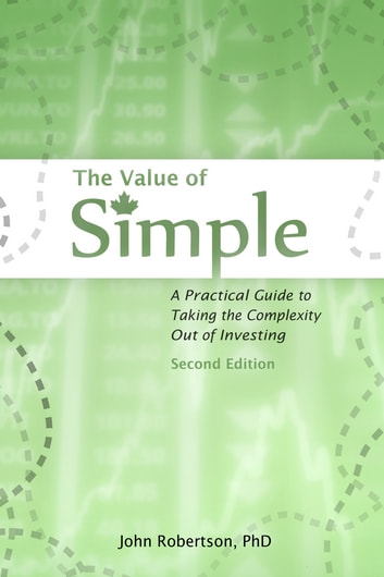 The Value of Simple - A Practical Guide to Taking the Complexity Out of Investing ebook by John Robertson