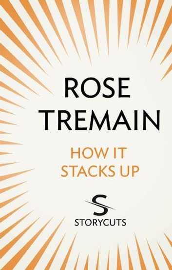 How It Stacks Up (Storycuts) eBook by Rose Tremain