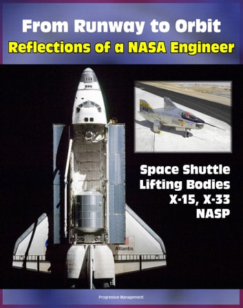 From Runway to Orbit: Reflections of a NASA Engineer - Revelations about the Space Shuttle, Challenger Accident, X-15, Lifting Body Program, NASP, Hypersonics and the X-33 (NASA SP 2004-4109) ebook by Progressive Management