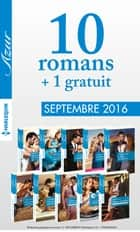 10 romans Azur + 1 gratuit (n°3745 à 3754 - Septembre 2016) ebook by Collectif