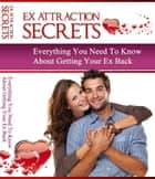 Ex Attraction Secrets ebook by Anonymous