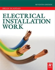 Electrical Installation Work ebook by Scaddan, Brian