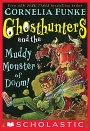Ghosthunters #4: Ghosthunters and the Muddy Monster of Doom! ebook by Cornelia Funke