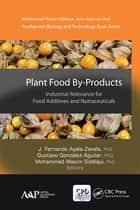Plant Food By-Products - Industrial Relevance for Food Additives and Nutraceuticals ebook by J. Fernando Ayala-Zavala, Gustavo González-Aguilar, Mohammed Wasim Siddiqui