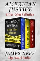 American Justice - A True Crime Collection ebook by James Neff