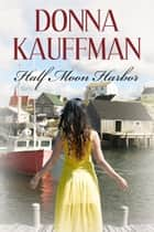 Half Moon Harbor ebook by Donna Kauffman