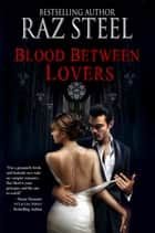 Blood Between Lovers ebook by Raz Steel