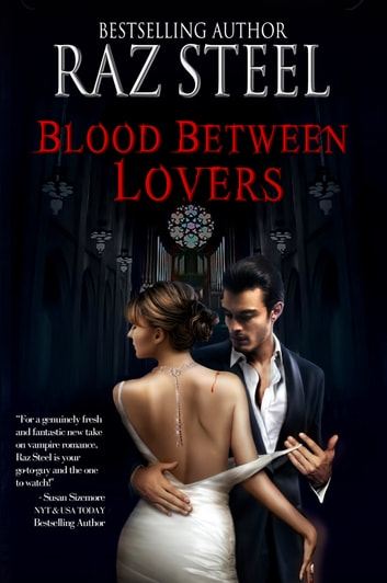 Blood Between Lovers - Second Installment of the Eternal Eros Trilogy ebook by Raz Steel