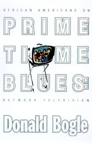 Primetime Blues - African Americans on Network Television ebook by Donald Bogle