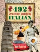 492 Great Things About Being Italian ebook by Boze Hadleigh