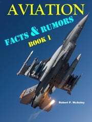 Aviation Facts & Rumors: Book I ebook by Robert P McAuley