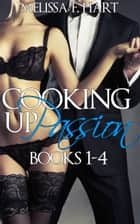 Cooking Up Passion: Books 1-4 (4-Book Bundle) (Erotic Romance - Billionaire Romance) ebook by Melissa F. Hart