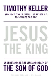 Jesus the King - Understanding the Life and Death of the Son of God ebook by Timothy Keller
