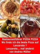 Restaurantführer Pizza Pizza Lanzarote ebook by Andrea Müller