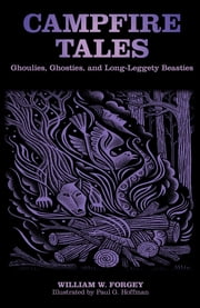 Campfire Tales - Ghoulies, Ghosties, And Long-Leggety Beasties ebook by William W. Forgey M.D.,Paul Hoffman