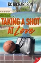 Taking a Shot at Love ebook by KC Richardson