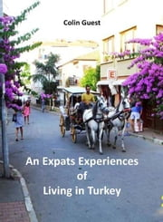 An Expat's Experiences of Living in Turkey ebook by Colin Guest
