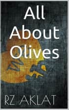 All About Olives ebook by RZ Aklat
