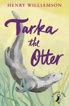 Tarka the Otter ebook by Henry Williamson, Annabel Large