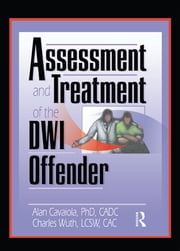 Assessment and Treatment of the DWI Offender ebook by Bruce Carruth,Charles Wuth,Alan A Cavaiola