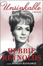 Unsinkable - A Memoir ebook by Debbie Reynolds, Dorian Hannaway