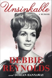 Unsinkable - A Memoir ebook by Debbie Reynolds,Dorian Hannaway