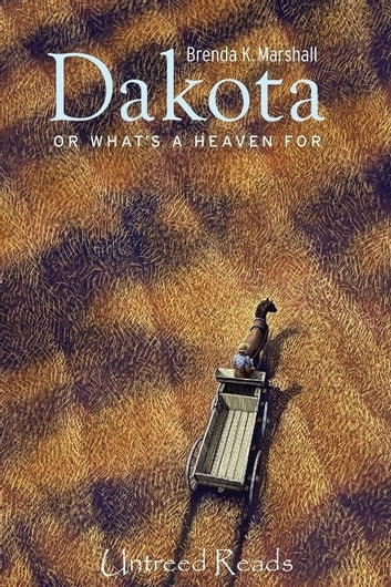Dakota, Or What's A Heaven For ebook by Brenda K. Marshall