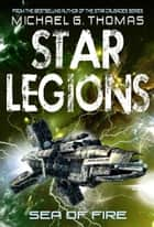 Sea of Fire (Star Legions: The Ten Thousand Book 5) ebook by