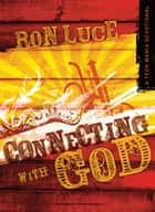 Connecting With God ebook by Ron Luce