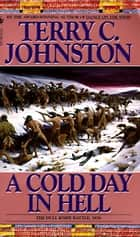 A Cold Day in Hell - The Spring Creek Encounters, the Cedar Creek Fight with Sitting Bull's Sioux,and the Dull Knife Battle, November 25, 1876 ebook by Terry C. Johnston