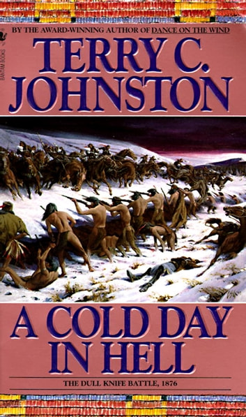 A Cold Day in Hell - The Spring Creek Encounters, the Cedar Creek Fight with Sitting Bull's Sioux, and the Dull Knife Battle, November 25, 1876 ebook by Terry C. Johnston