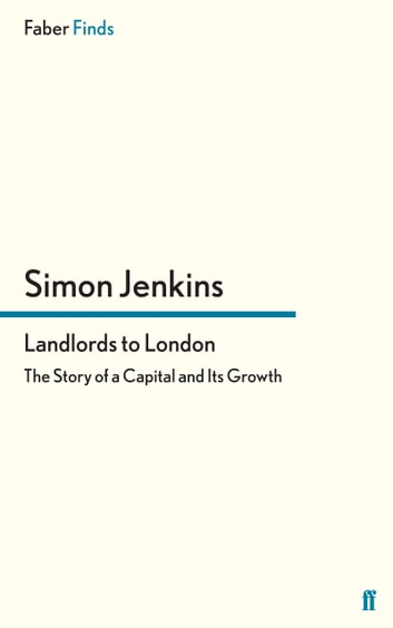Landlords to London - The Story of a Capital and Its Growth ebook by Simon Jenkins
