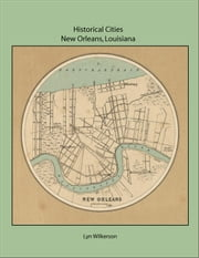Historical Cities-New Orleans, Louisiana ebook by Lyn Wilkerson