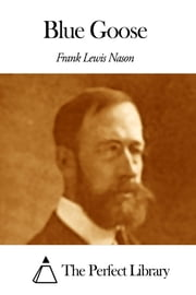 Blue Goose ebook by Frank Lewis Nason