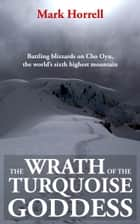 The Wrath of the Turquoise Goddess: Battling Blizzards on Cho Oyu, the World's Sixth Highest Mountain ebook by Mark Horrell