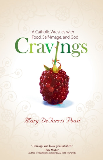Cravings - A Catholic Wrestles with Food, Self-Image, and God ebook by Mary DeTurris Poust