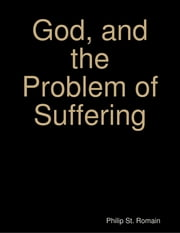 God, and the Problem of Suffering ebook by Philip St. Romain