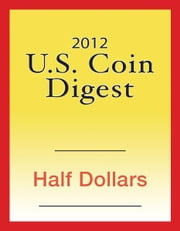 2012 U.S. Coin Digest: Half Dollars ebook by David C. Harper