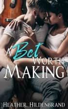 A Bet Worth Making ebook by Heather Hildenbrand