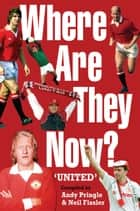 Where Are They Now?: Manchester United FC ebook by Andy Pringle