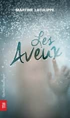 Les Aveux eBook by Martine Latulippe